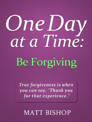 One Day at a Time: Be Forgiving Matt Bishop