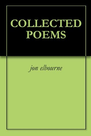 COLLECTED POEMS  by  Jon Elbourne
