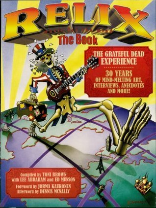 Relix: The Book: The Grateful Dead Experience  by  Grateful Dead