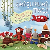 Amigurumi Two!: Crocheted Toys for Me and You and Baby Too