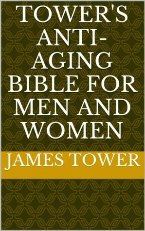Towers Anti-Aging Bible for Men and Women James Tower