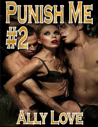 Punish Me #2 - BDSM Male Dominance Female Submission Erotica Ally Love
