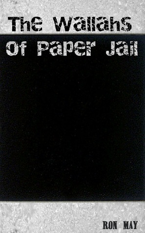 The Wallahs of Paper Jail  by  Ron May