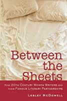 Between The Sheets: Nine 20th Century Women Writers and Their Famous Literary Partnerships