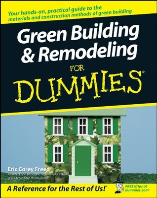 Green Building & Remodeling For Dummies®  by  Eric Corey Freed