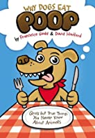Why Dogs Eat Poop: Gross but True Things You Never Knew About Animals