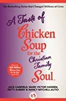 A Taste of Chicken Soup for the Christian Family Soul (Chicken Soup for the Soul)