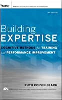 Building Expertise: Cognitive Methods for Training and Performance Improvement