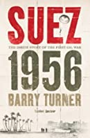 Suez 1956: The Inside Story of the First Oil War