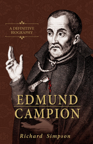 Edmund Campion: A Definitive Biography  by  Richard Simpson
