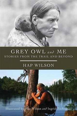 Grey Owl and Me: Stories From the Trail and Beyond  by  Hap Wilson