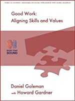 Good Work: Aligning Skills and Values (Wired to Connect: Dialogues on Social Intelligence)