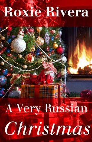 A Very Russian Christmas (Her Russian Protector, #3.5) Roxie Rivera