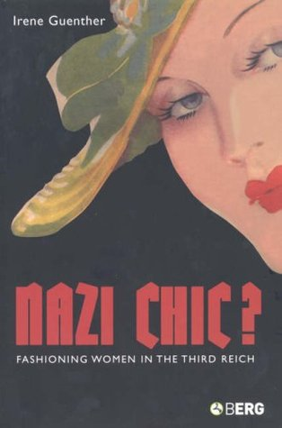 Nazi Chic?: Fashioning Women in the Third Reich  by  Irene Guenther