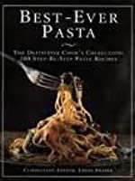 Best-Ever Pasta: The Definitive Cook's Collection200 Step-By-Step Pasta Recipes