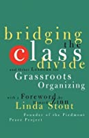 Bridging the Class Divide: And Other Lessons for Grassroots Organizing