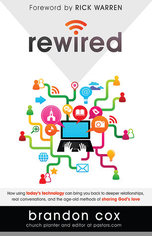 Rewired: Sharing the life-changing story of Gods love through social media  by  Brandon Cox