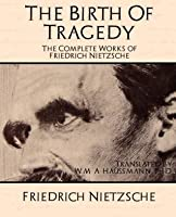 The Birth of Tragedy (Complete Works)