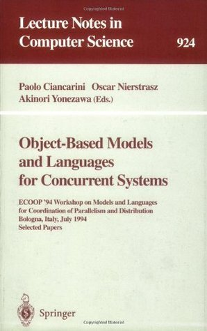 Object-Based Models and Languages for Concurrent Systems: ECOOP 94 Workshop on Models and Languages for Coordination of Parallelism and Distribution, ... Papers (Lecture Notes in Computer Science)  by  Paolo Ciancarini