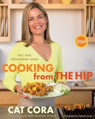 Cooking From the Hip: Fast, Easy, Phenomenal Meals  by  Cat Cora