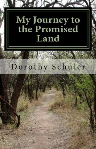 My Journey to the Promised Land: A Story of Faith, Family and Love  by  Dorothy Schuler