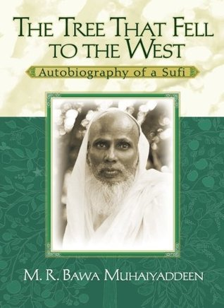 The Tree That Fell to the West: Autobiography of a Sufi  by  M.R. Bawa Muhaiyaddeen