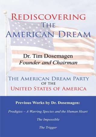 Rediscovering The American Dream: The American Dream Party of the United States of America Timothy Dosemagen