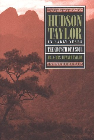 Hudson Taylor: In Early Years- The Growth of a Soul  by  Howard Taylor