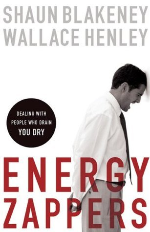 Energy Zappers: Dealing with People Who Drain You Dry  by  Shaun Blakeney