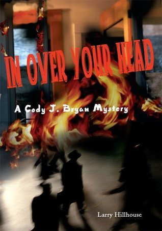 In Over Your Head: A Cody J. Bryan Mystery  by  Larry Hillhouse