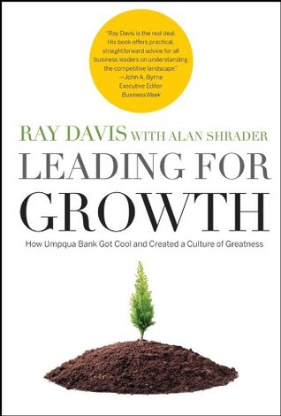 Leading for Growth: How Umpqua Bank Got Cool and Created a Culture of Greatness (J-B US non-Franchise Leadership) Raymond P. Davis