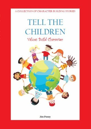 Tell The Children: Values Build Character  by  Jim Penny