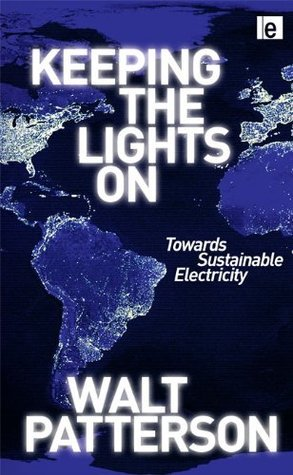 Keeping the Lights On: Towards Sustainable Electricity Walt Patterson