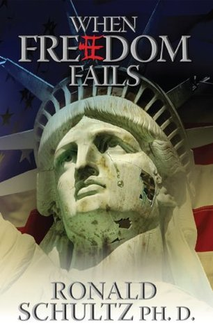 When Freedom Fails  by  Ronald Schultz