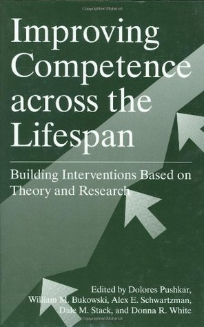Improving Competence Across the Lifespan: Building Interventions Based on Theory and Research  by  Dolores Pushkar