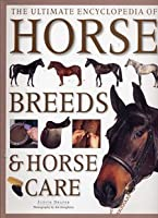 The Ultimate Encyclopedia of Horse Breeds & Horse Care