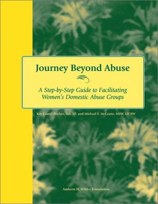 Journey Beyond Abuse: A Step-By-Step Guide to Facilitating Womens Domestic Abuse Groups  by  Kay-Laurel Fischer
