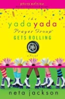 The Yada Yada Prayer Group Gets Rolling (The Yada Yada Prayer Group, Book 6) (With Celebrations and Recipes)