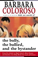 The Bully, the Bullied, and the Bystander : From Preschool to High School--How Parents and Teachers