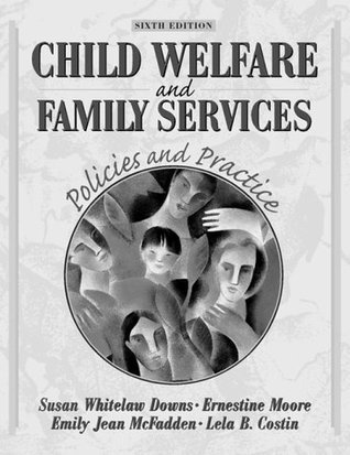 Child Welfare and Family Services: Policies and Practice (6th Edition)  by  Susan Whitlaw Downs