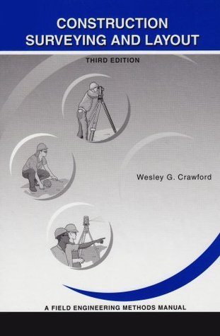 Construction Surveying and Layout: A Step-By-Step Field Engineering Methods Manual (3rd Edition)  by  Wesley G. Crawford