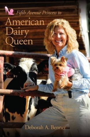 Fifth Avenue Princess to American Dairy Queen  by  Deborah A. Benner (Author)