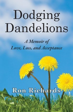 Dodging Dandelions: A Memoir of Love, Loss, and Acceptance  by  Ron Richards