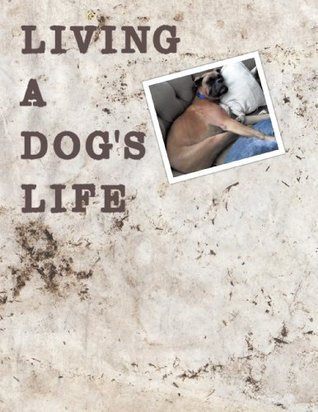 Living A Dogs Life  by  Linda Salmon/Brenda Salyers