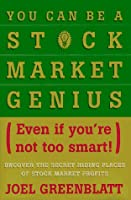 You Can Be a Stock Market Genius: Even If You've Not Too Smart: Uncover the Secret Hiding Places of Stock Market Profits