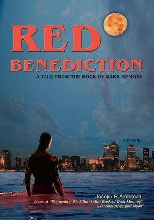 RED BENEDICTION: A Tale From the Book of Dark Memory  by  Joseph Armstead