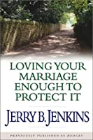 Loving Your Marriage Enough to Protect It