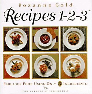 Recipes 1-2-3: Fabulous Food Using Only Three Ingredients  by  Rozanne Gold