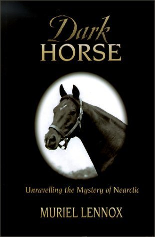 Dark Horse: Unraveling the Mystery of Nearctic  by  Muriel Anne Lennox