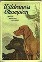 Wilderness Champion: The Story of a Great Hound